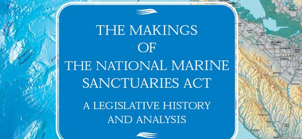 The makings of the National Marine Sanctuaries Act