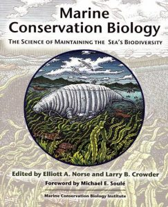 Marine Conservation Biology, The Science of Maintaining the Sea's Biodiverity by Dr. Elliott Norse and Dr. Larry Crowder
